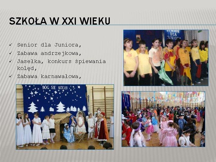 SZKOŁA W XXI WIEKU ü ü Senior dla Juniora, Zabawa andrzejkowa, Jasełka, konkurs śpiewania