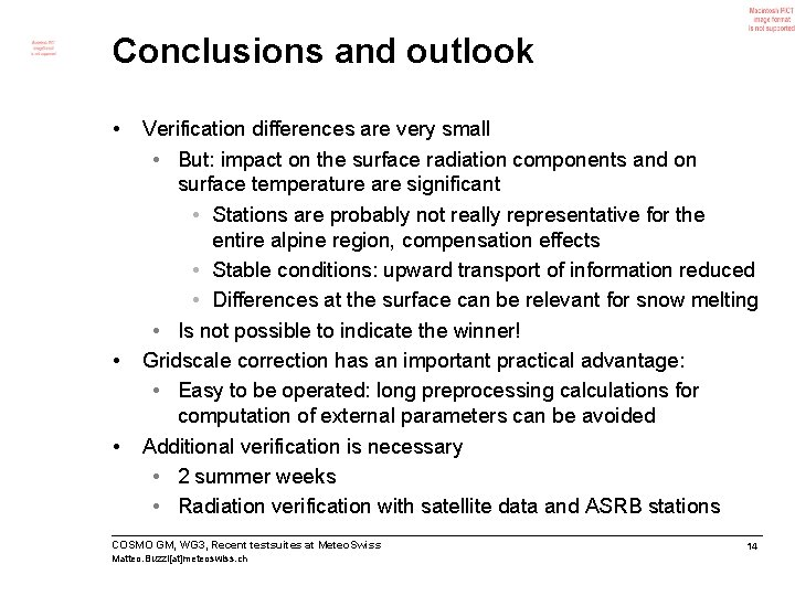 Conclusions and outlook • • • Verification differences are very small • But: impact