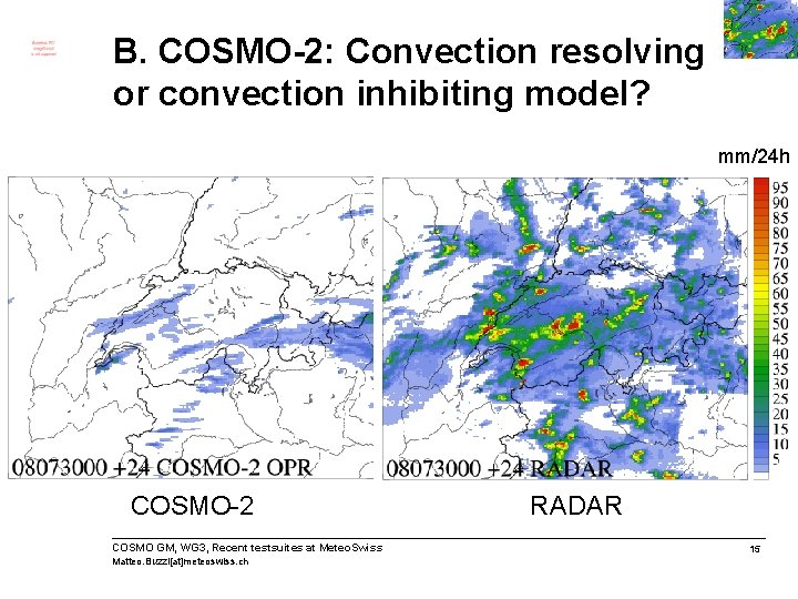 B. COSMO-2: Convection resolving or convection inhibiting model? mm/24 h COSMO-2 COSMO GM, WG