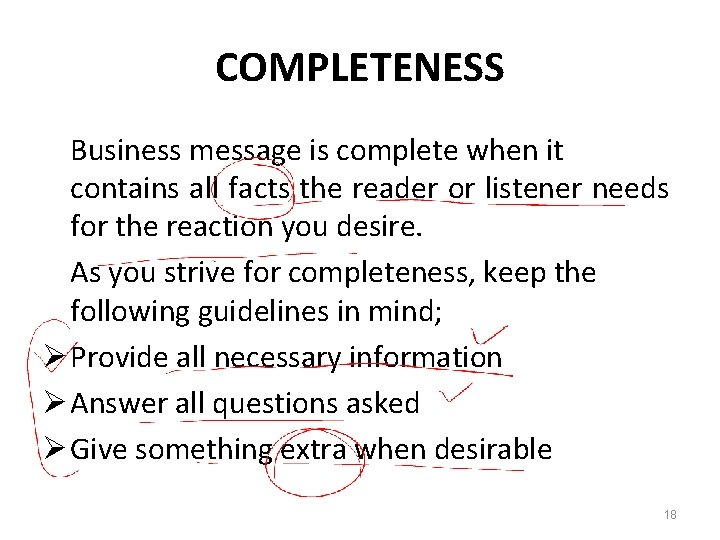 COMPLETENESS Business message is complete when it contains all facts the reader or listener