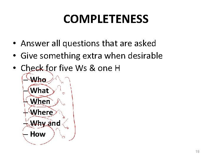 COMPLETENESS • Answer all questions that are asked • Give something extra when desirable