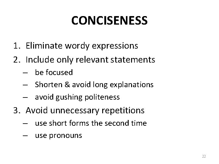 CONCISENESS 1. Eliminate wordy expressions 2. Include only relevant statements – be focused –