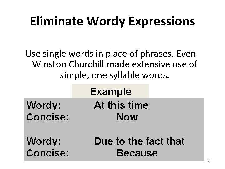 Eliminate Wordy Expressions Use single words in place of phrases. Even Winston Churchill made