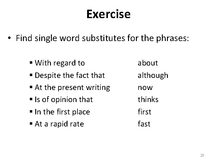 Exercise • Find single word substitutes for the phrases: § With regard to §