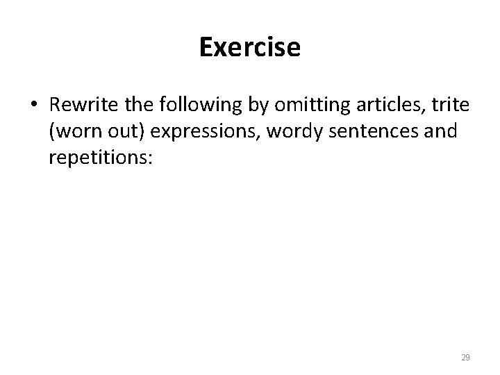 Exercise • Rewrite the following by omitting articles, trite (worn out) expressions, wordy sentences