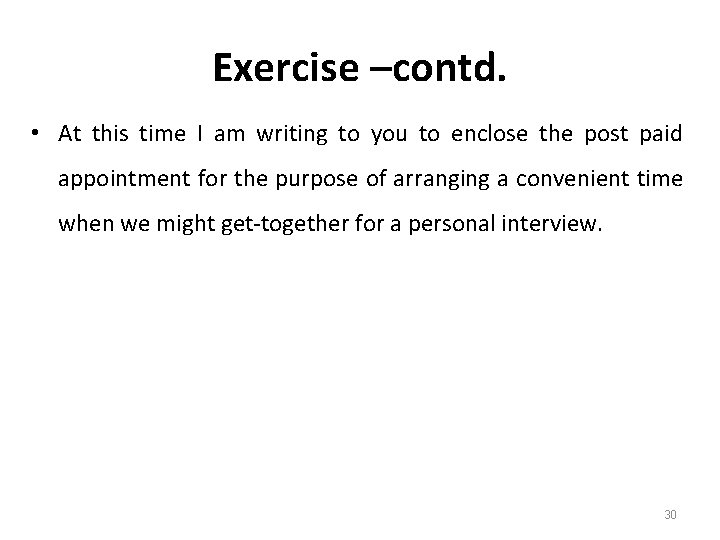 Exercise –contd. • At this time I am writing to you to enclose the