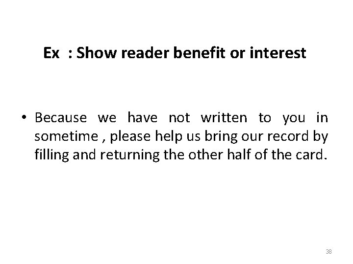 Ex : Show reader benefit or interest • Because we have not written to
