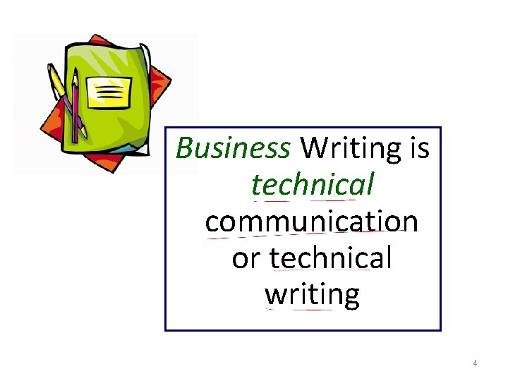 Business Writing is technical communication or technical writing 4