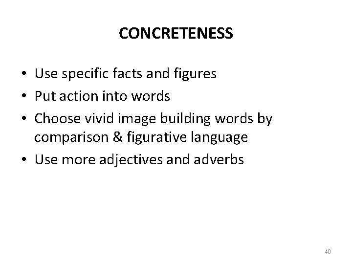 CONCRETENESS • Use specific facts and figures • Put action into words • Choose