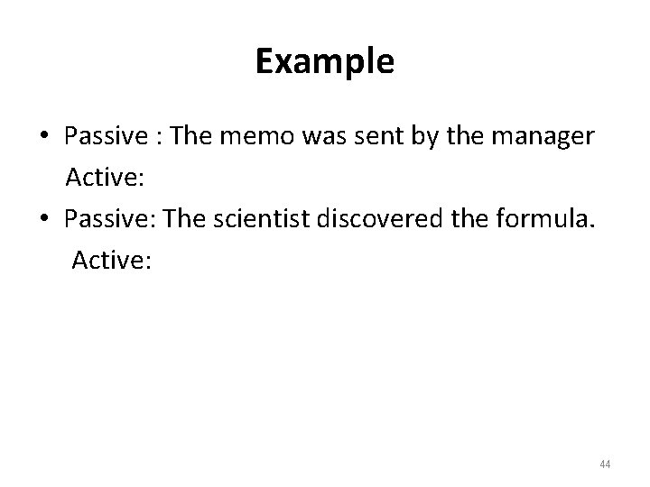 Example • Passive : The memo was sent by the manager Active: • Passive: