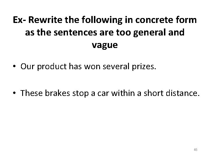 Ex- Rewrite the following in concrete form as the sentences are too general and