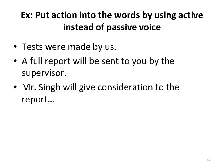 Ex: Put action into the words by using active instead of passive voice •
