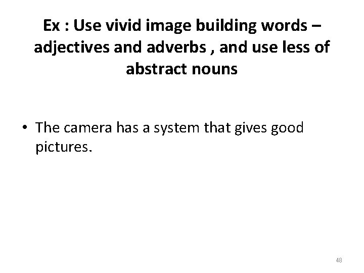 Ex : Use vivid image building words – adjectives and adverbs , and use