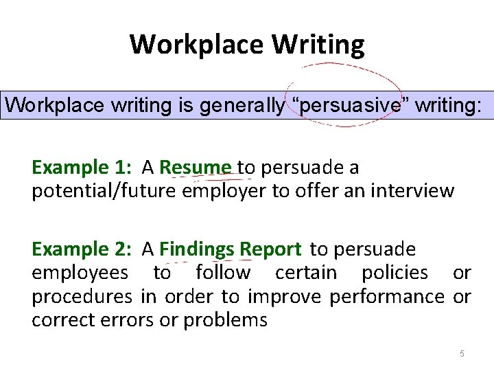 """Workplace Writing Workplace writing is generally """"persuasive"""" writing: Example 1: A Resume to persuade"""