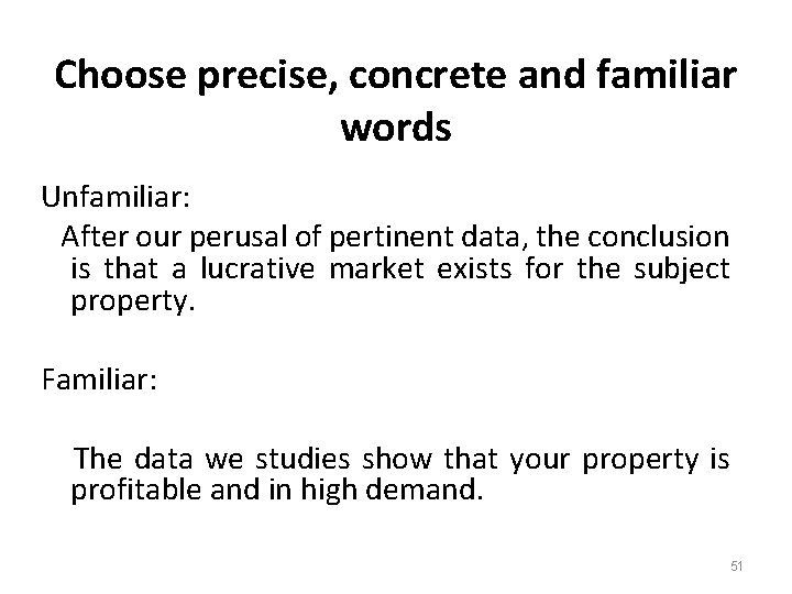 Choose precise, concrete and familiar words Unfamiliar: After our perusal of pertinent data, the