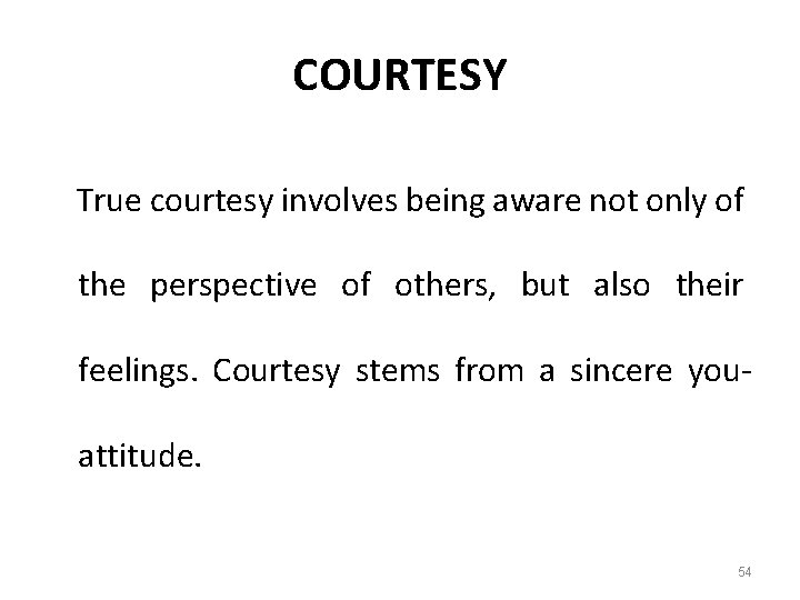 COURTESY True courtesy involves being aware not only of the perspective of others, but