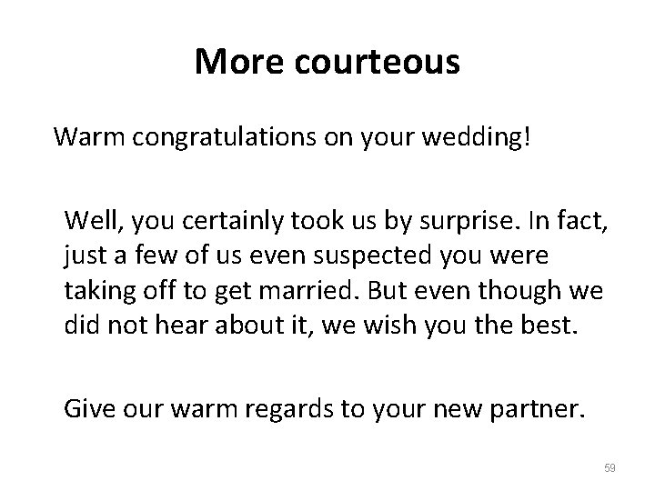 More courteous Warm congratulations on your wedding! Well, you certainly took us by surprise.