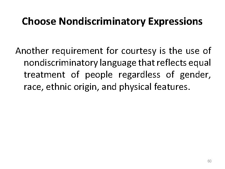 Choose Nondiscriminatory Expressions Another requirement for courtesy is the use of nondiscriminatory language that