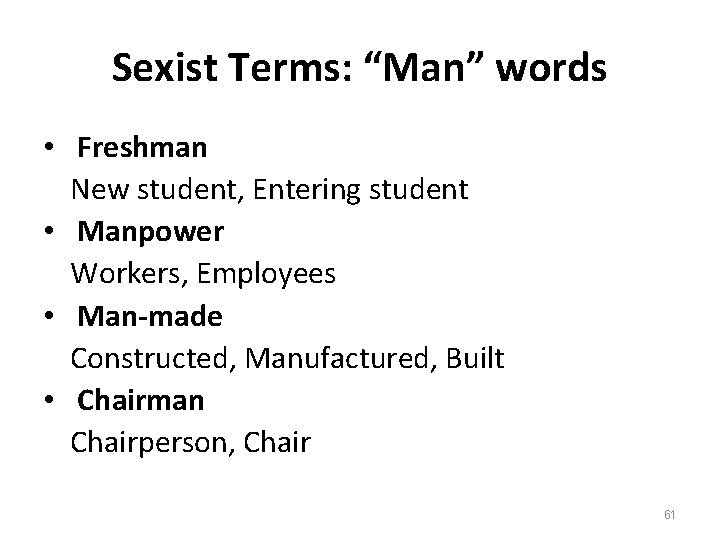 """Sexist Terms: """"Man"""" words • Freshman New student, Entering student • Manpower Workers, Employees"""