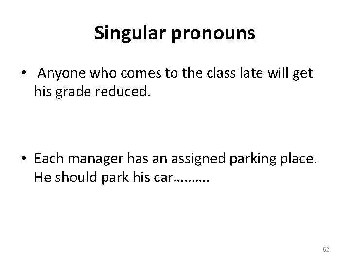 Singular pronouns • Anyone who comes to the class late will get his grade