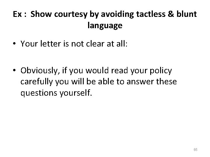 Ex : Show courtesy by avoiding tactless & blunt language • Your letter is