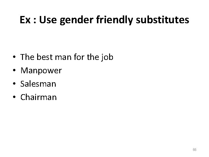 Ex : Use gender friendly substitutes • • The best man for the job