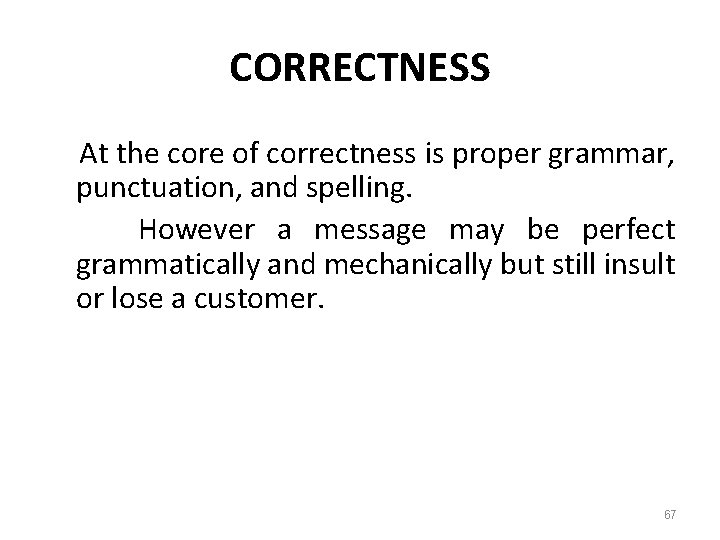CORRECTNESS At the core of correctness is proper grammar, punctuation, and spelling. However a