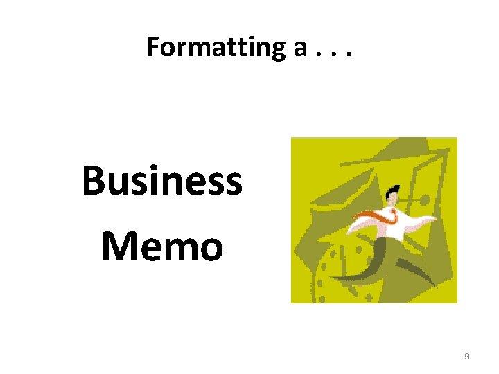 Formatting a. . . Business Memo 9