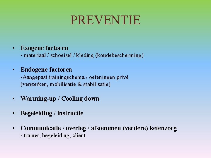 PREVENTIE • Exogene factoren - materiaal / schoeisel / kleding (koudebescherming) • Endogene factoren