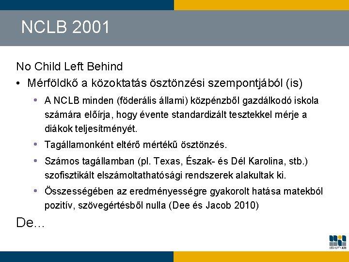NCLB 2001 No Child Left Behind • Mérföldkő a közoktatás ösztönzési szempontjából (is) •
