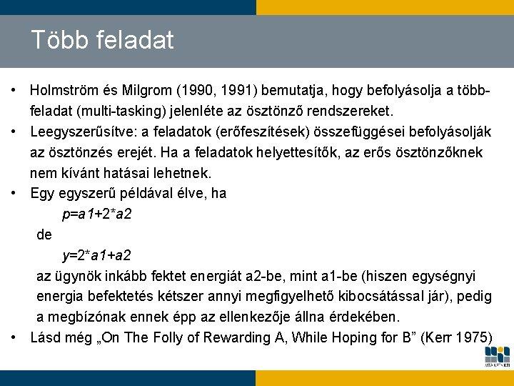 Több feladat • Holmström és Milgrom (1990, 1991) bemutatja, hogy befolyásolja a többfeladat (multi-tasking)