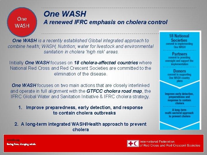 One WASH Federation Health Wat. San/EH One WASH A renewed IFRC emphasis on cholera
