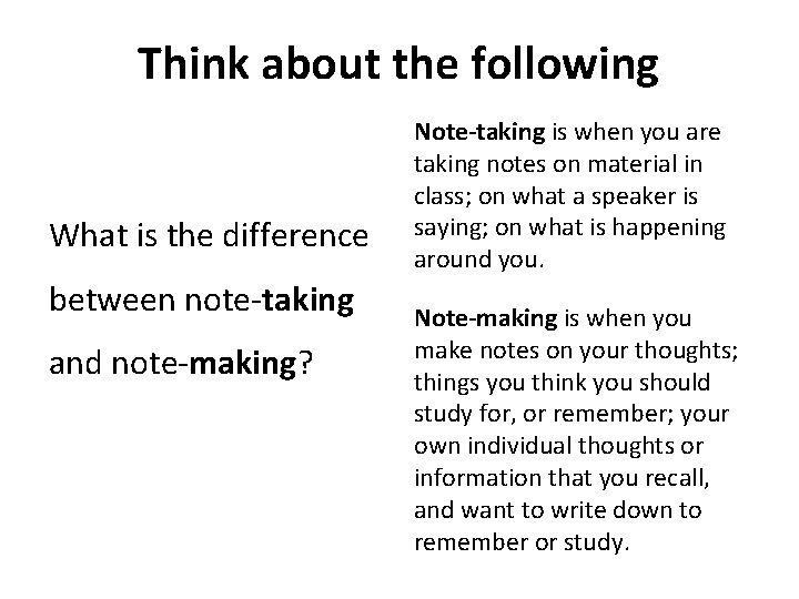 Think about the following What is the difference between note-taking and note-making? Note-taking is