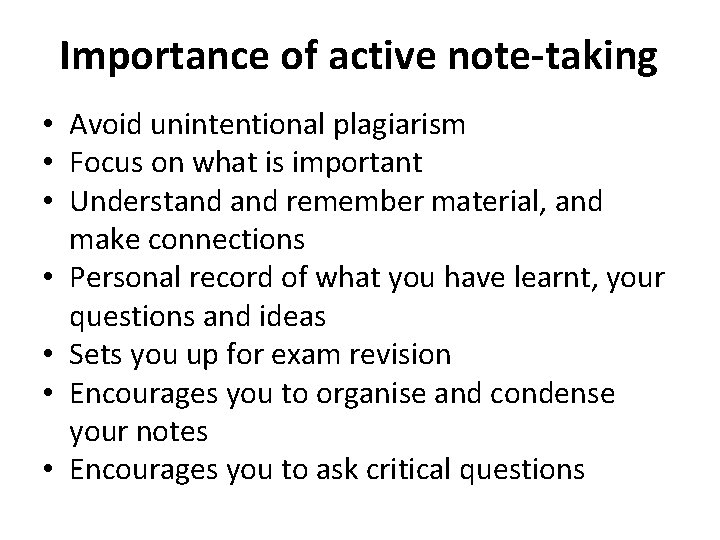 Importance of active note-taking • Avoid unintentional plagiarism • Focus on what is important
