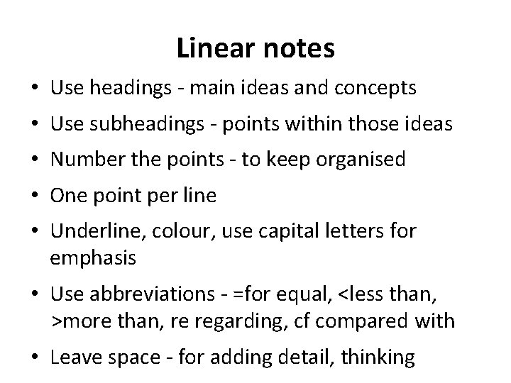 Linear notes • Use headings - main ideas and concepts • Use subheadings -