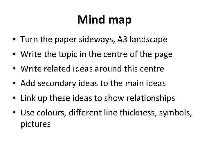 Mind map • Turn the paper sideways, A 3 landscape • Write the topic