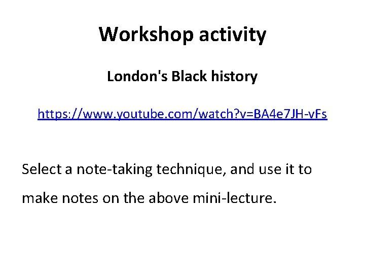 Workshop activity London's Black history https: //www. youtube. com/watch? v=BA 4 e 7 JH-v.