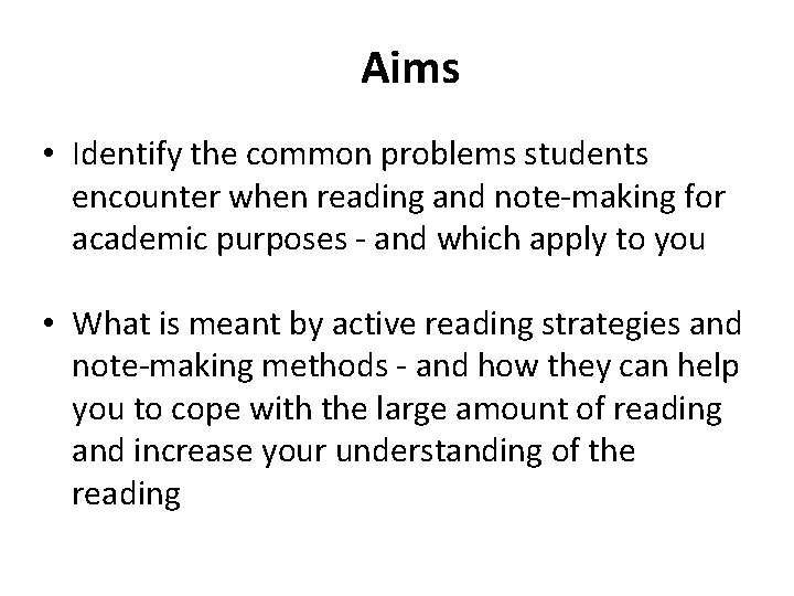 Aims • Identify the common problems students encounter when reading and note-making for academic