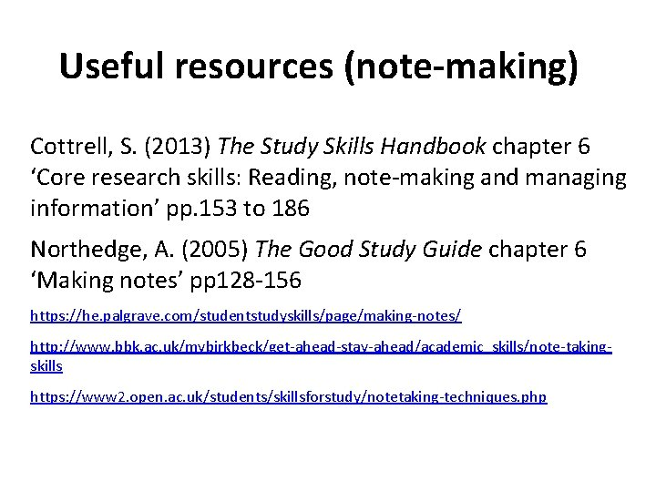 Useful resources (note-making) Cottrell, S. (2013) The Study Skills Handbook chapter 6 'Core research