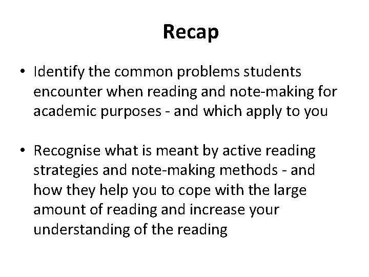 Recap • Identify the common problems students encounter when reading and note-making for academic