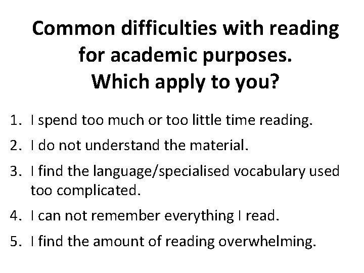 Common difficulties with reading for academic purposes. Which apply to you? 1. I spend