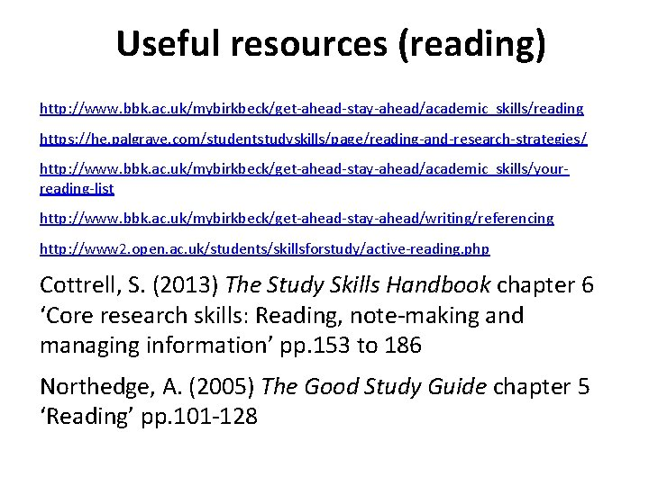 Useful resources (reading) http: //www. bbk. ac. uk/mybirkbeck/get-ahead-stay-ahead/academic_skills/reading https: //he. palgrave. com/studentstudyskills/page/reading-and-research-strategies/ http: //www.