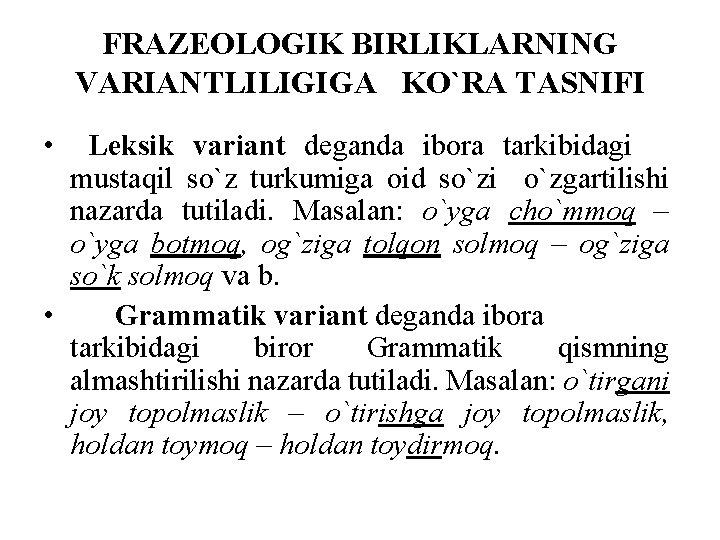 FRAZEOLOGIK BIRLIKLARNING VARIANTLILIGIGA KO`RA TASNIFI • Leksik variant deganda ibora tarkibidagi mustaqil so`z turkumiga
