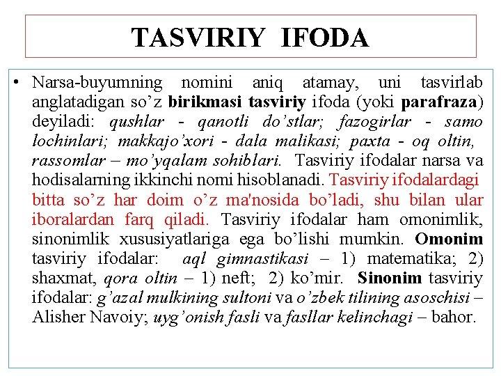 TASVIRIY IFODA • Narsa-buyumning nomini aniq atamay, uni tasvirlab anglatadigan so'z birikmasi tasviriy ifoda