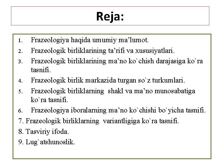Reja: Frazeologiya haqida umumiy ma'lumot. 2. Frazeologik birliklarining ta'rifi va xususiyatlari. 3. Frazeologik birliklarining