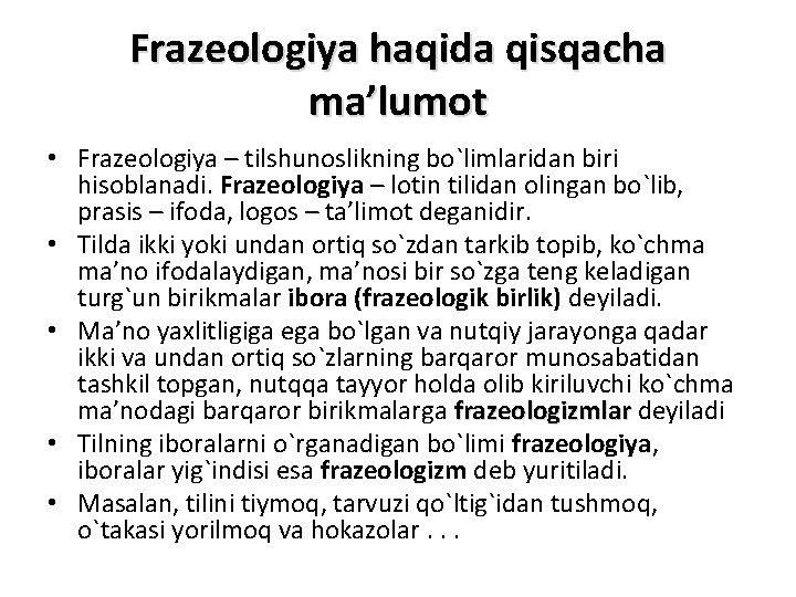 Frazeologiya haqida qisqacha ma'lumot • Frazeologiya – tilshunoslikning bo`limlaridan biri hisoblanadi. Frazeologiya – lotin