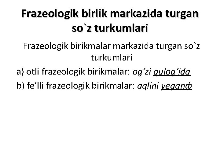 Frazeologik birlik markazida turgan so`z turkumlari Frazeologik birikmalar markazida turgan so`z turkumlari a) otli