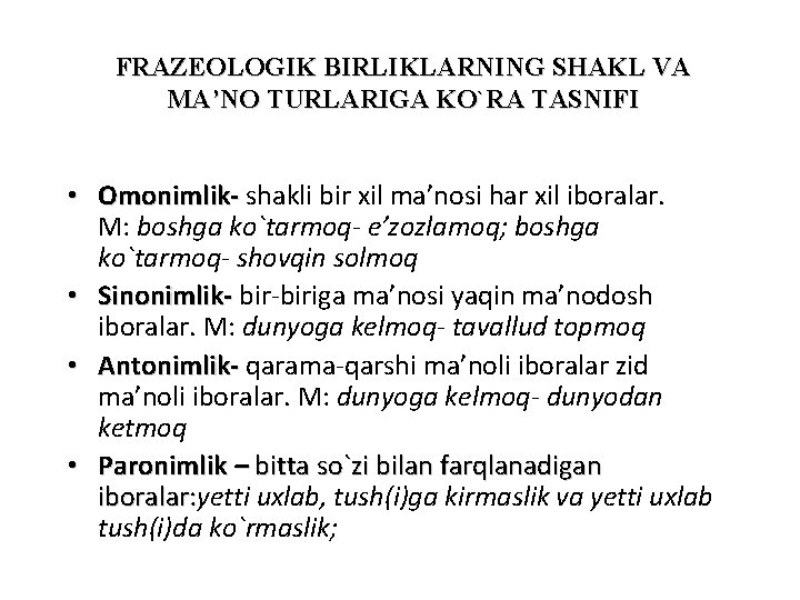 FRAZEOLOGIK BIRLIKLARNING SHAKL VA MA'NO TURLARIGA KO`RA TASNIFI • Omonimlik- shakli bir xil ma'nosi