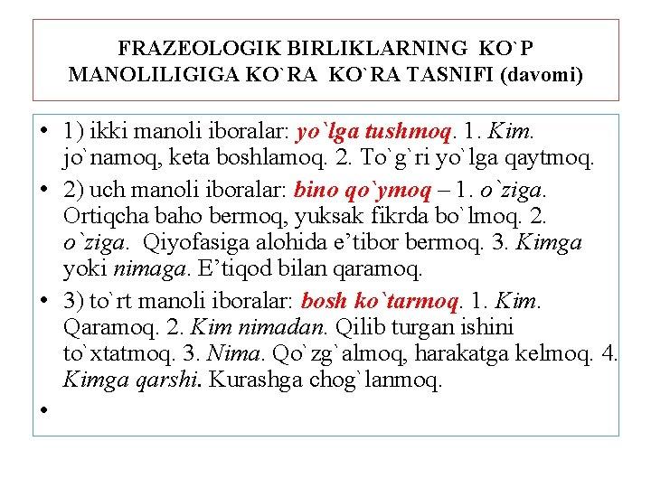 FRAZEOLOGIK BIRLIKLARNING KO`P MANOLILIGIGA KO`RA TASNIFI (davomi) • 1) ikki manoli iboralar: yo`lga tushmoq.