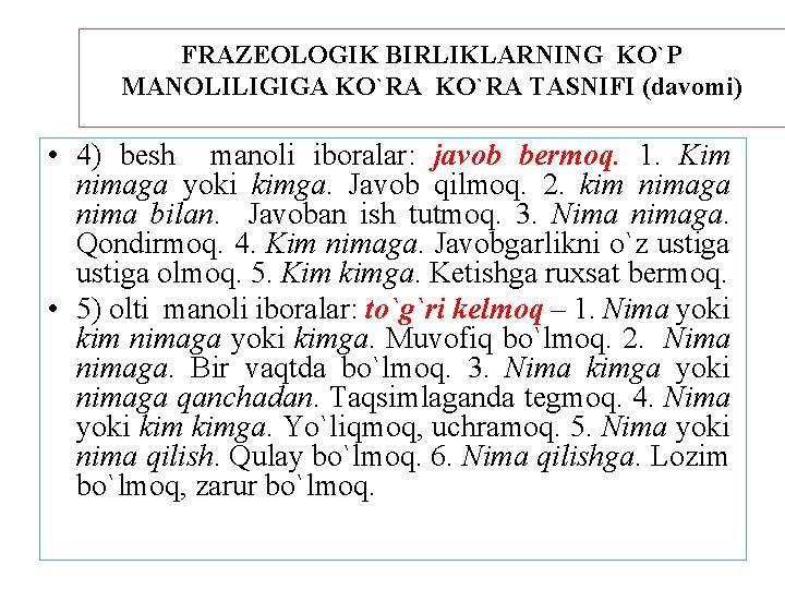FRAZEOLOGIK BIRLIKLARNING KO`P MANOLILIGIGA KO`RA TASNIFI (davomi) • 4) besh manoli iboralar: javob bermoq.